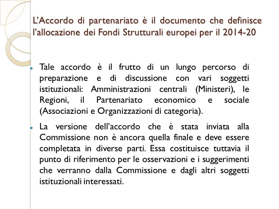 L'Accordo di partenariato è il documento che definisce l'allocazione dei Fondi Strutturali europei per il 2014-20 Tale accordo è il frutto di un lungo percorso di preparazione e di discussione con vari soggetti istituzionali: Amministrazioni centrali (Ministeri), le Regioni, il Partenariato economico e sociale (Associazioni e Organizzazioni di categoria).