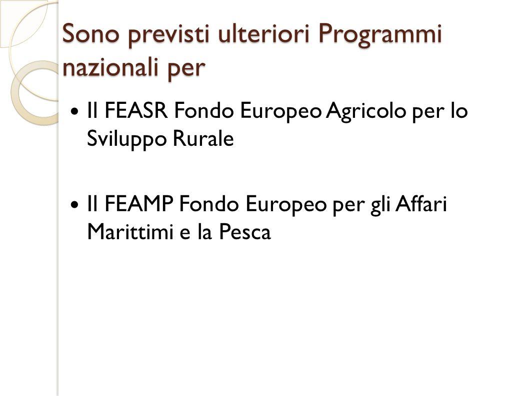Sono previsti ulteriori Programmi nazionali per Il FEASR Fondo Europeo Agricolo per lo Sviluppo Rurale Il FEAMP Fondo Europeo per gli Affari Marittimi e la Pesca