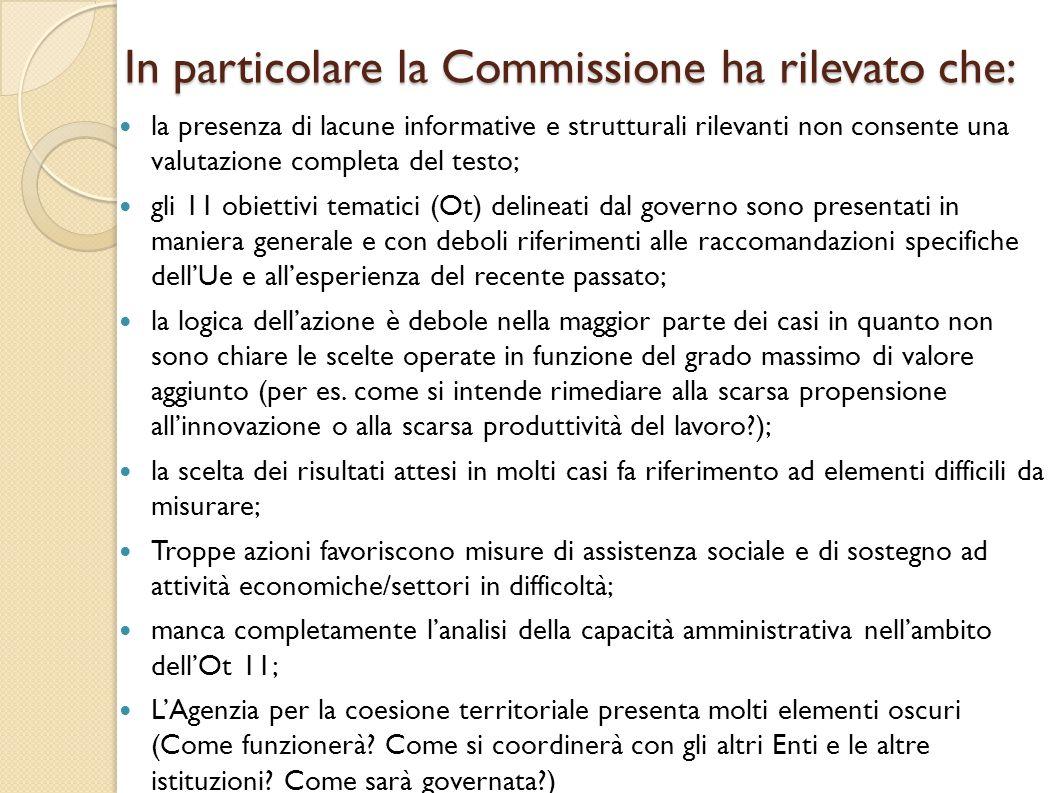 In particolare la Commissione ha rilevato che: la presenza di lacune informative e strutturali rilevanti non consente una valutazione completa del testo; gli 11 obiettivi tematici (Ot) delineati dal governo sono presentati in maniera generale e con deboli riferimenti alle raccomandazioni specifiche dell'Ue e all'esperienza del recente passato; la logica dell'azione è debole nella maggior parte dei casi in quanto non sono chiare le scelte operate in funzione del grado massimo di valore aggiunto (per es.