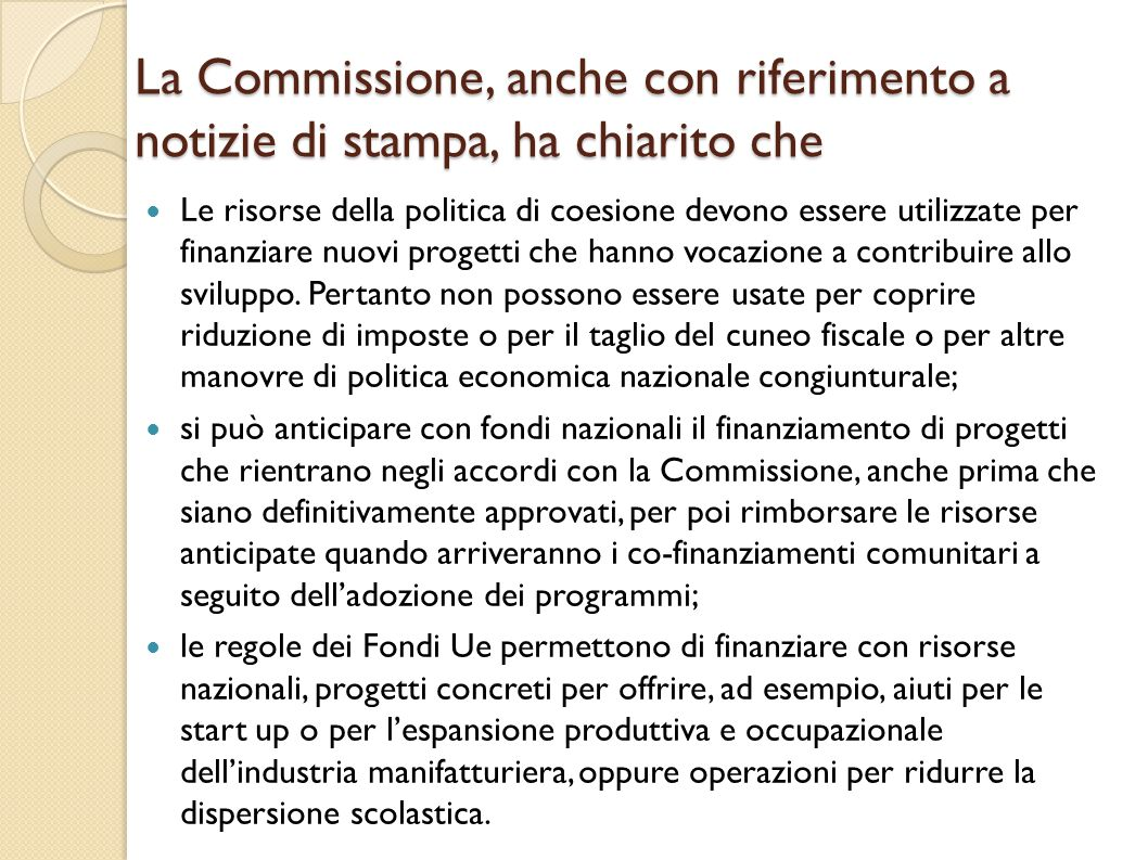 La Commissione, anche con riferimento a notizie di stampa, ha chiarito che Le risorse della politica di coesione devono essere utilizzate per finanziare nuovi progetti che hanno vocazione a contribuire allo sviluppo.