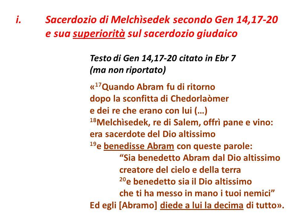 Testo di Gen 14,17-20 citato in Ebr 7 (ma non riportato) « 17 Quando Abram fu di ritorno dopo la sconfitta di Chedorlaòmer e dei re che erano con lui