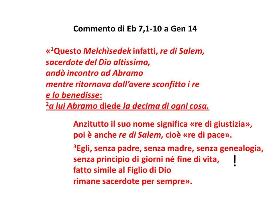 Commento di Eb 7,1-10 a Gen 14 « 1 Questo Melchìsedek infatti, re di Salem, sacerdote del Dio altissimo, andò incontro ad Abramo mentre ritornava dall