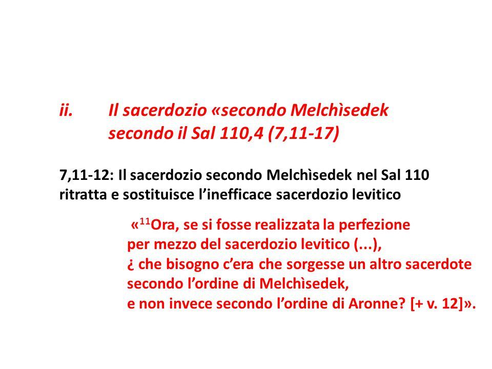 « 11 Ora, se si fosse realizzata la perfezione per mezzo del sacerdozio levitico (...), ¿ che bisogno c'era che sorgesse un altro sacerdote secondo l'