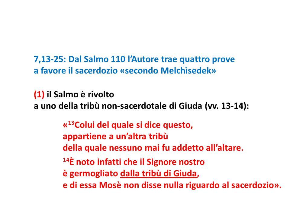 7,13-25: Dal Salmo 110 l'Autore trae quattro prove a favore il sacerdozio «secondo Melchìsedek» (1) il Salmo è rivolto a uno della tribù non-sacerdota