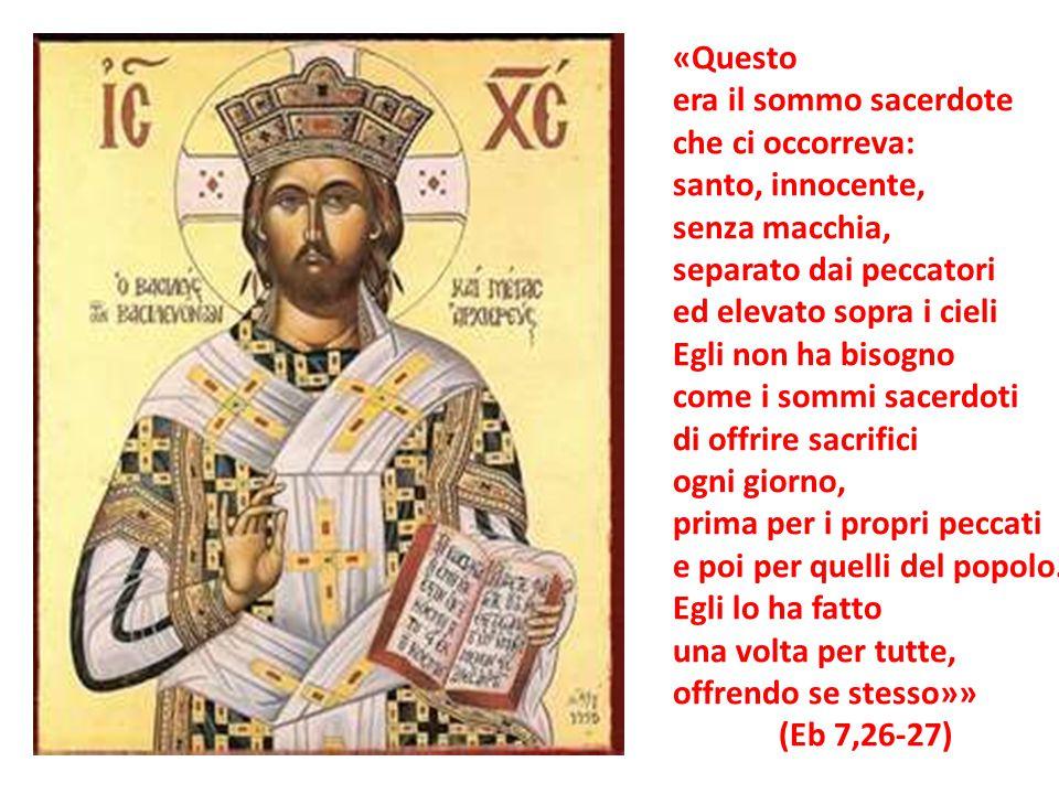 «Questo era il sommo sacerdote che ci occorreva: santo, innocente, senza macchia, separato dai peccatori ed elevato sopra i cieli Egli non ha bisogno