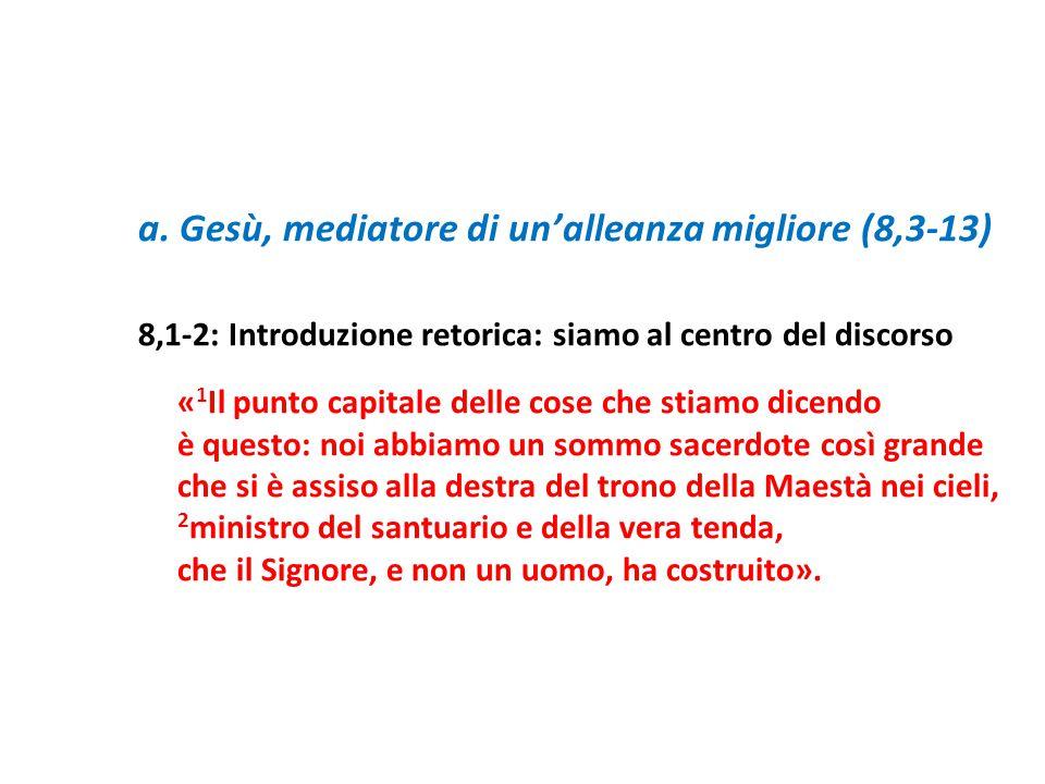 a. Gesù, mediatore di un'alleanza migliore (8,3-13) 8,1-2: Introduzione retorica: siamo al centro del discorso « 1 Il punto capitale delle cose che st