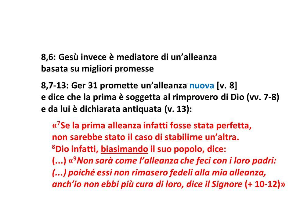 8,6: Gesù invece è mediatore di un'alleanza basata su migliori promesse 8,7-13: Ger 31 promette un'alleanza nuova [v. 8] e dice che la prima è soggett