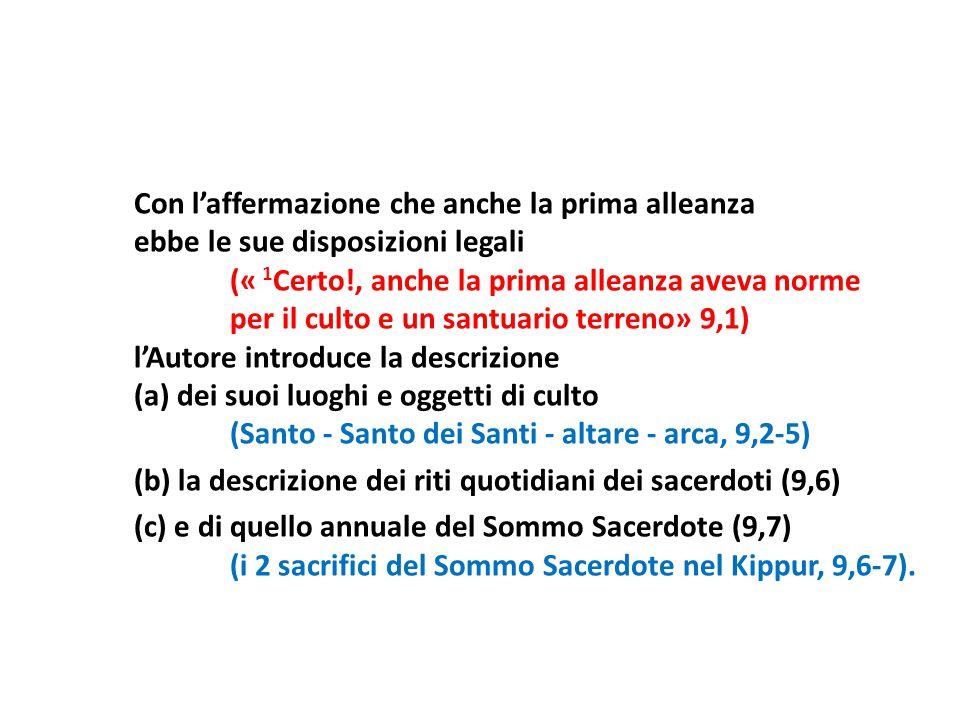 Con l'affermazione che anche la prima alleanza ebbe le sue disposizioni legali (« 1 Certo!, anche la prima alleanza aveva norme per il culto e un sant