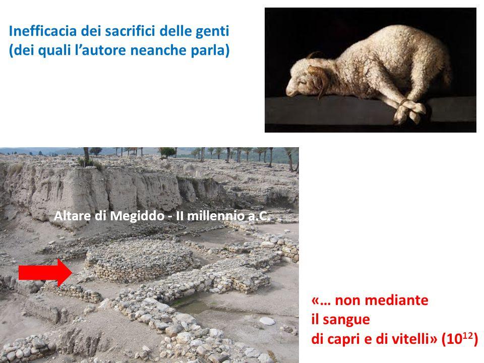 Altare di Megiddo - II millennio a.C. «… non mediante il sangue di capri e di vitelli» (10 12 ) Inefficacia dei sacrifici delle genti (dei quali l'aut