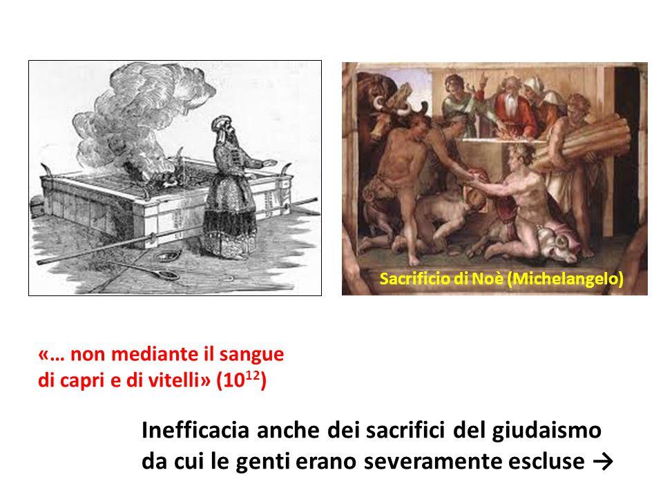 Sacrificio di Noè (Michelangelo) «… non mediante il sangue di capri e di vitelli» (10 12 ) Inefficacia anche dei sacrifici del giudaismo da cui le gen