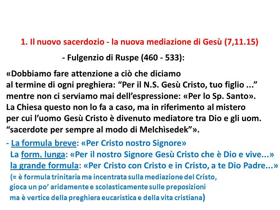 1. Il nuovo sacerdozio - la nuova mediazione di Gesù (7,11.15) - Fulgenzio di Ruspe (460 - 533): «Dobbiamo fare attenzione a ciò che diciamo al termin