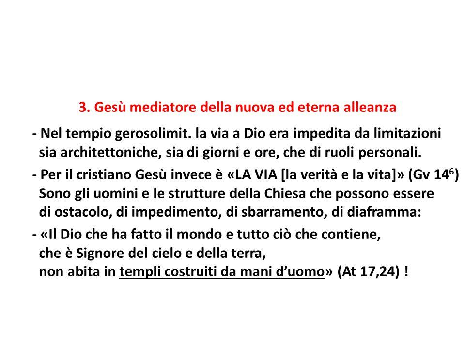 3. Gesù mediatore della nuova ed eterna alleanza - Nel tempio gerosolimit. la via a Dio era impedita da limitazioni sia architettoniche, sia di giorni