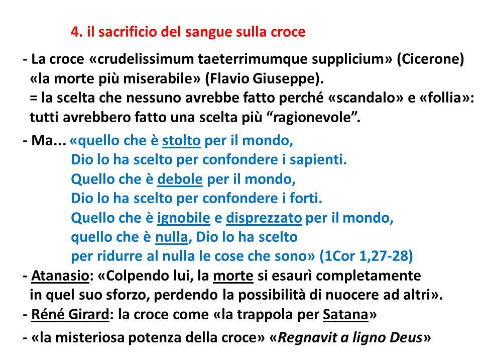 4. il sacrificio del sangue sulla croce - La croce «crudelissimum taeterrimumque supplicium» (Cicerone) «la morte più miserabile» (Flavio Giuseppe). =
