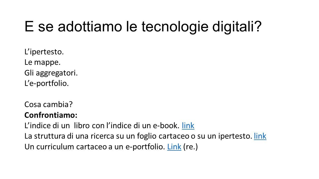 E se adottiamo le tecnologie digitali? L'ipertesto. Le mappe. Gli aggregatori. L'e-portfolio. Cosa cambia? Confrontiamo: L'indice di un libro con l'in