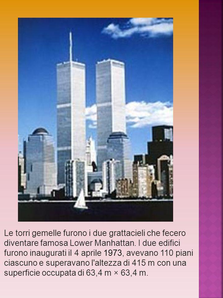 Le torri gemelle furono i due grattacieli che fecero diventare famosa Lower Manhattan. I due edifici furono inaugurati il 4 aprile 1973, avevano 110 p