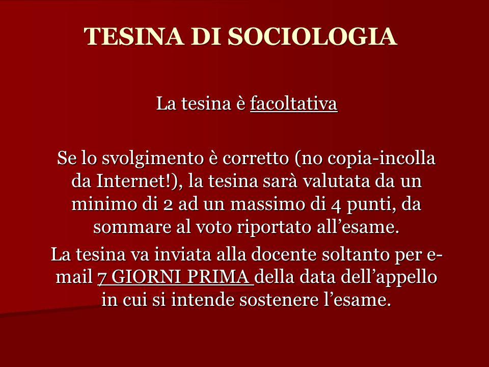 TESINA DI SOCIOLOGIA La tesina è facoltativa Se lo svolgimento è corretto (no copia-incolla da Internet!), la tesina sarà valutata da un minimo di 2 a
