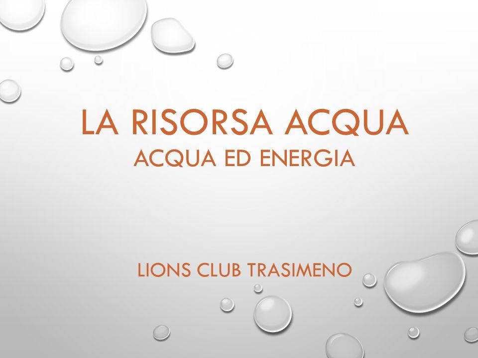 LA RISORSA ACQUA ACQUA ED ENERGIA LIONS CLUB TRASIMENO