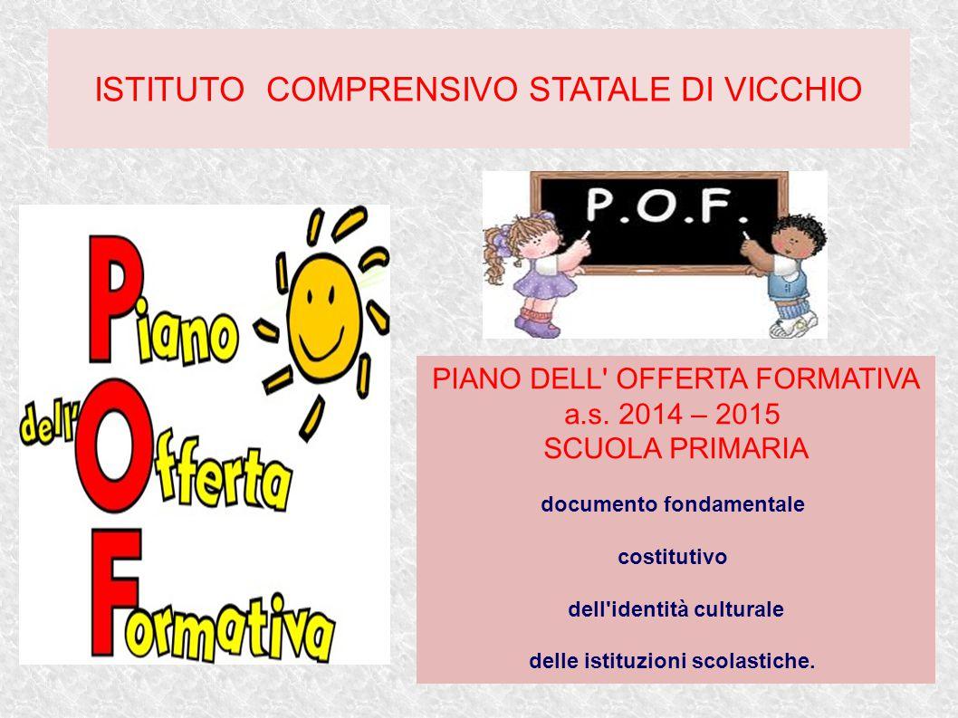 ISTITUTO COMPRENSIVO STATALE DI VICCHIO PIANO DELL' OFFERTA FORMATIVA a.s. 2014 – 2015 SCUOLA PRIMARIA documento fondamentale costitutivo dell'identit