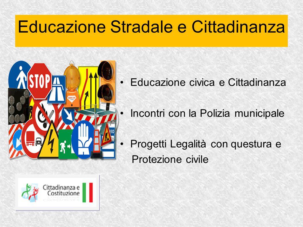 Educazione civica e Cittadinanza Incontri con la Polizia municipale Progetti Legalità con questura e Protezione civile Educazione Stradale e Cittadina