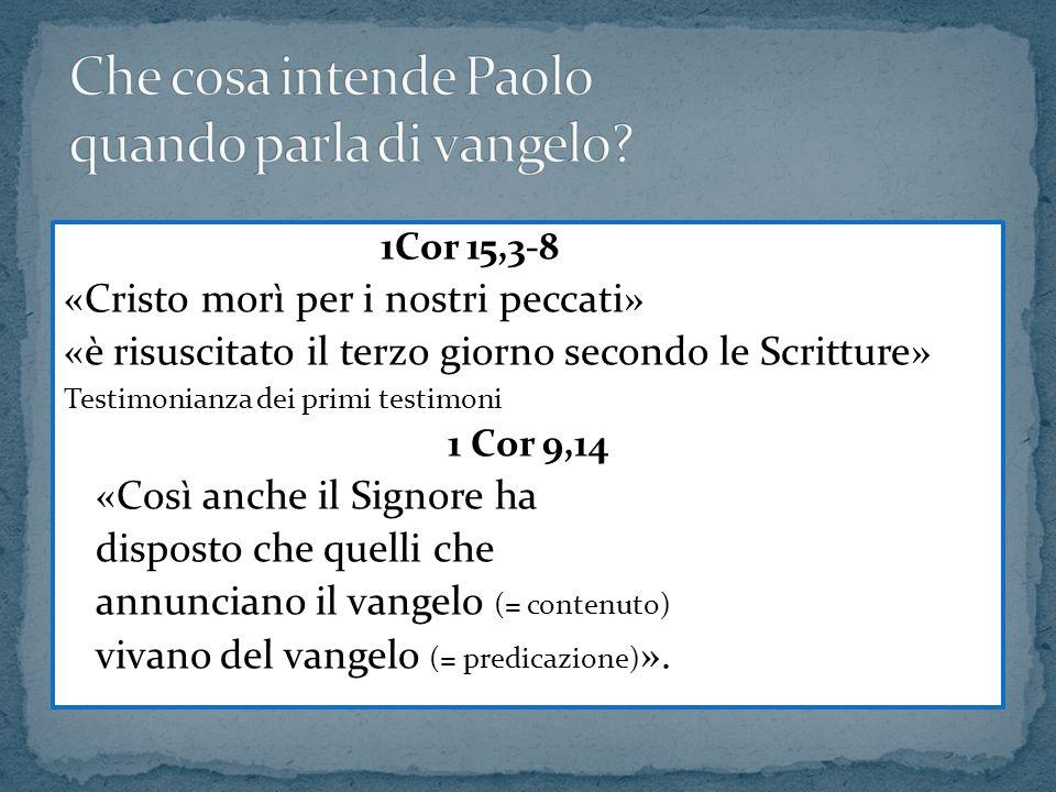 1Cor 15,3-8 «Cristo morì per i nostri peccati» «è risuscitato il terzo giorno secondo le Scritture» Testimonianza dei primi testimoni 1 Cor 9,14 «Così