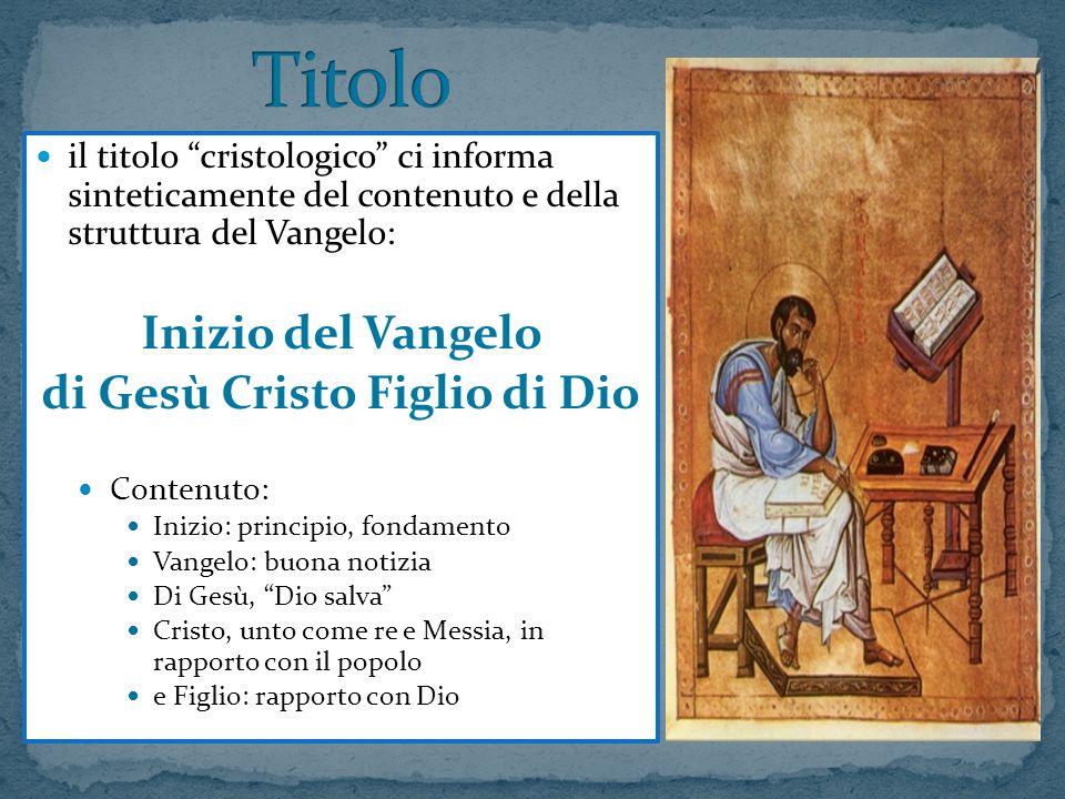 """il titolo """"cristologico"""" ci informa sinteticamente del contenuto e della struttura del Vangelo: Inizio del Vangelo di Gesù Cristo Figlio di Dio Conten"""