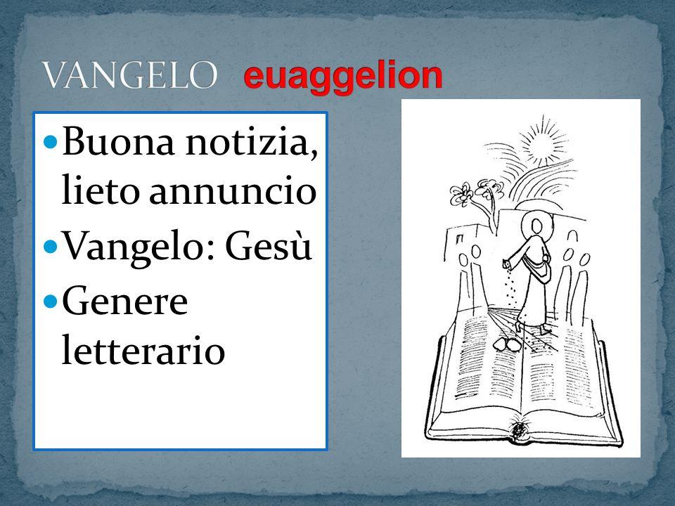 Buona notizia, lieto annuncio Vangelo: Gesù Genere letterario
