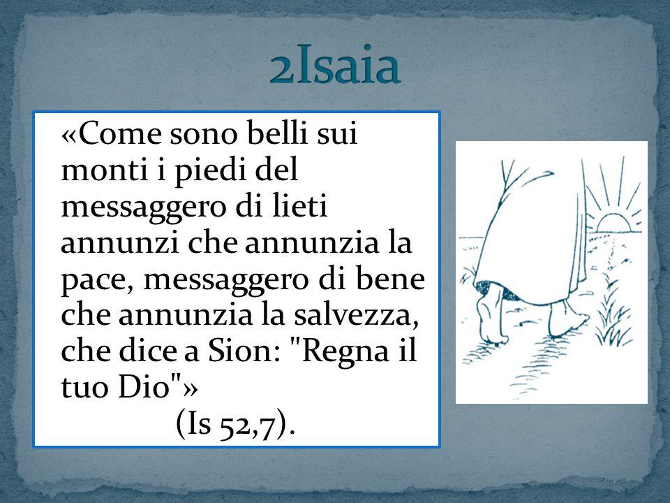 «Come sono belli sui monti i piedi del messaggero di lieti annunzi che annunzia la pace, messaggero di bene che annunzia la salvezza, che dice a Sion: