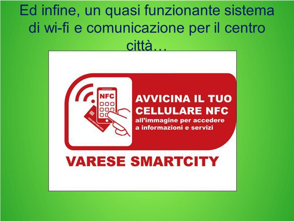 Ed infine, un quasi funzionante sistema di wi-fi e comunicazione per il centro città…