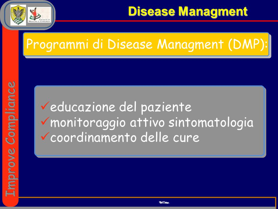 Disease Managment  educazione del paziente monitoraggio attivo sintomatologia coordinamento delle cure Programmi di Disease Managment (DMP): Improve