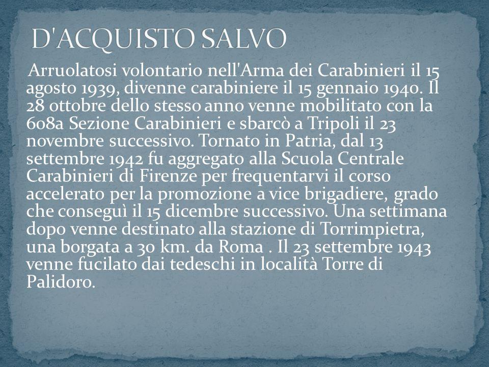 Arruolatosi volontario nell Arma dei Carabinieri il 15 agosto 1939, divenne carabiniere il 15 gennaio 1940.