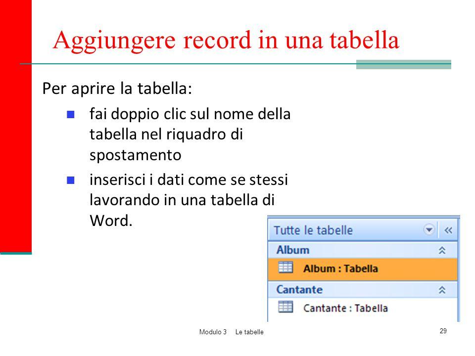 Aggiungere record in una tabella Per aprire la tabella: fai doppio clic sul nome della tabella nel riquadro di spostamento inserisci i dati come se st