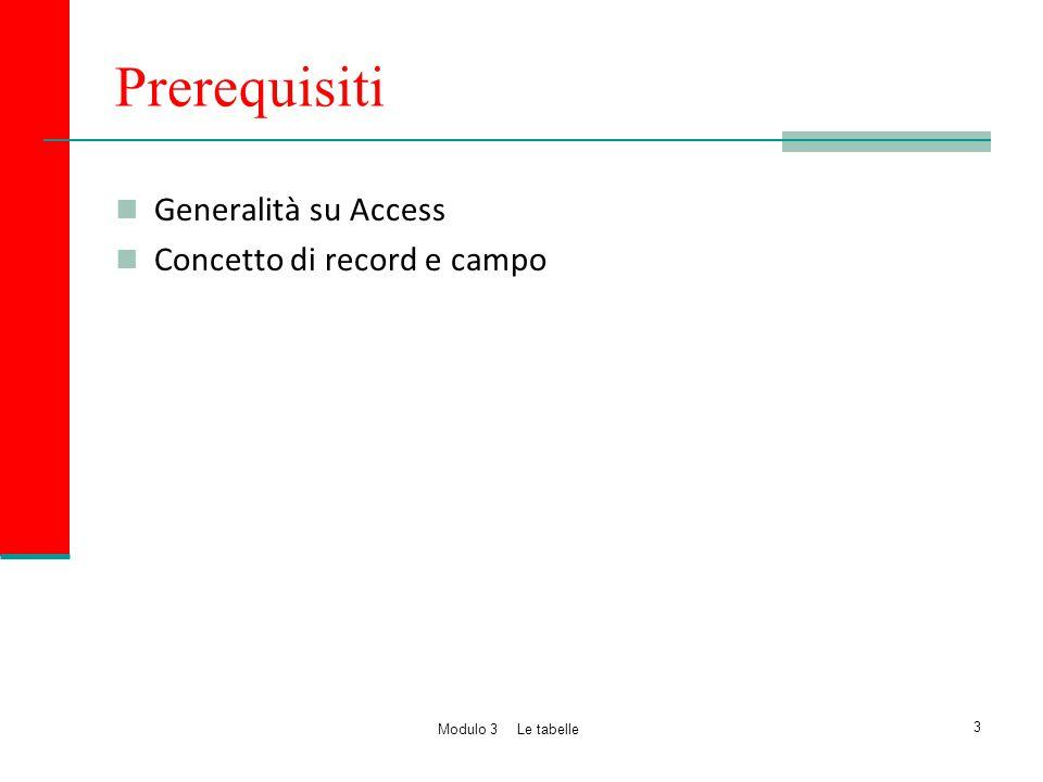 Prerequisiti Generalità su Access Concetto di record e campo 3 Modulo 3 Le tabelle