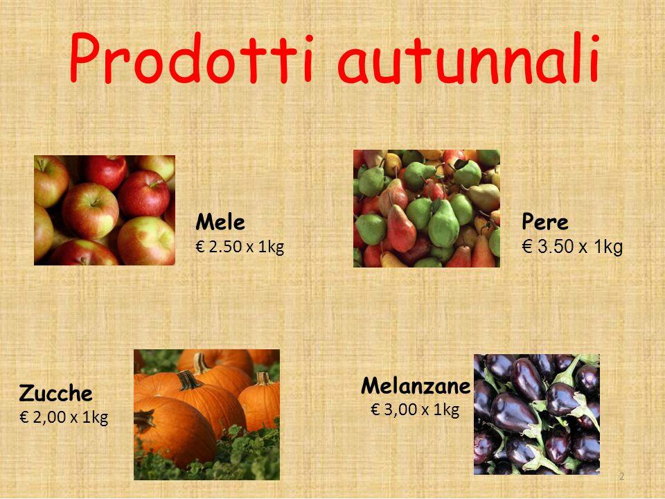 Melanzane € 3,00 x 1kg Zucche € 2,00 x 1kg 2 Prodotti autunnali Mele € 2.50 x 1kg Pere € 3.50 x 1kg