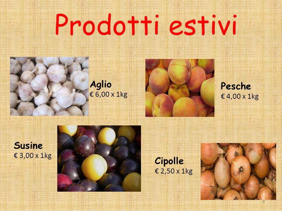 Pesche € 4,00 x 1kg Susine € 3,00 x 1kg Cipolle € 2,50 x 1kg 8 Aglio € 6,00 x 1kg Prodotti estivi