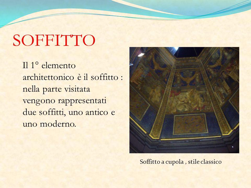 SOFFITTO Il 1° elemento architettonico è il soffitto : nella parte visitata vengono rappresentati due soffitti, uno antico e uno moderno.