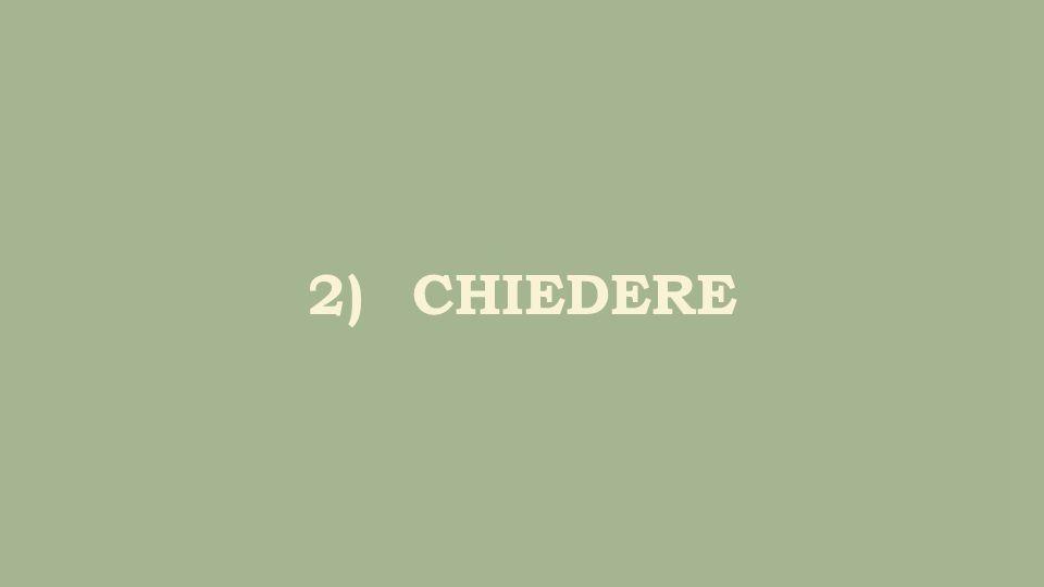 2)CHIEDERE