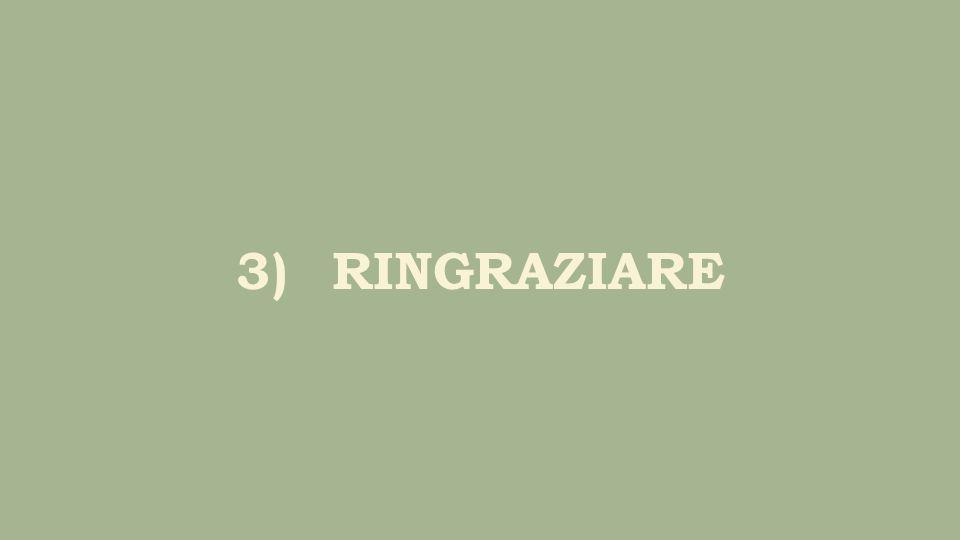 3)RINGRAZIARE