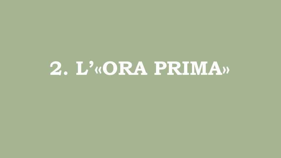 2. L'«ORA PRIMA»