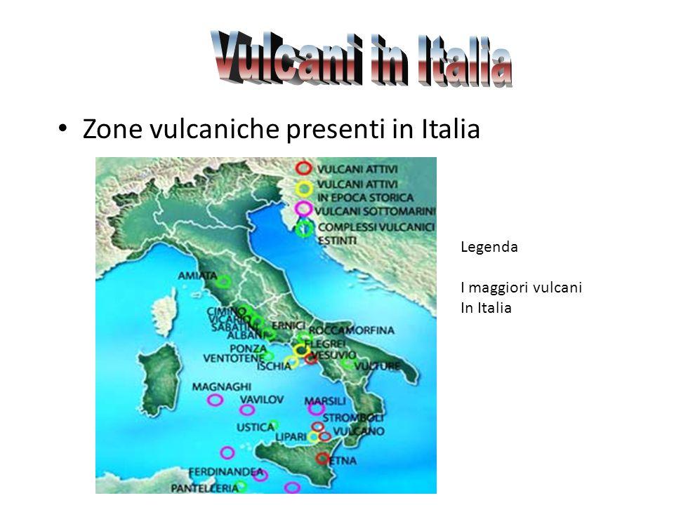 Zone vulcaniche presenti in Italia Legenda I maggiori vulcani In Italia