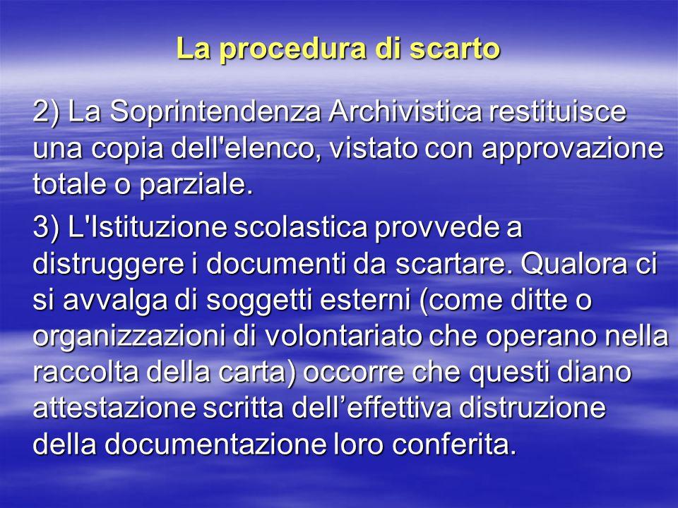 La procedura di scarto 2) La Soprintendenza Archivistica restituisce una copia dell elenco, vistato con approvazione totale o parziale.