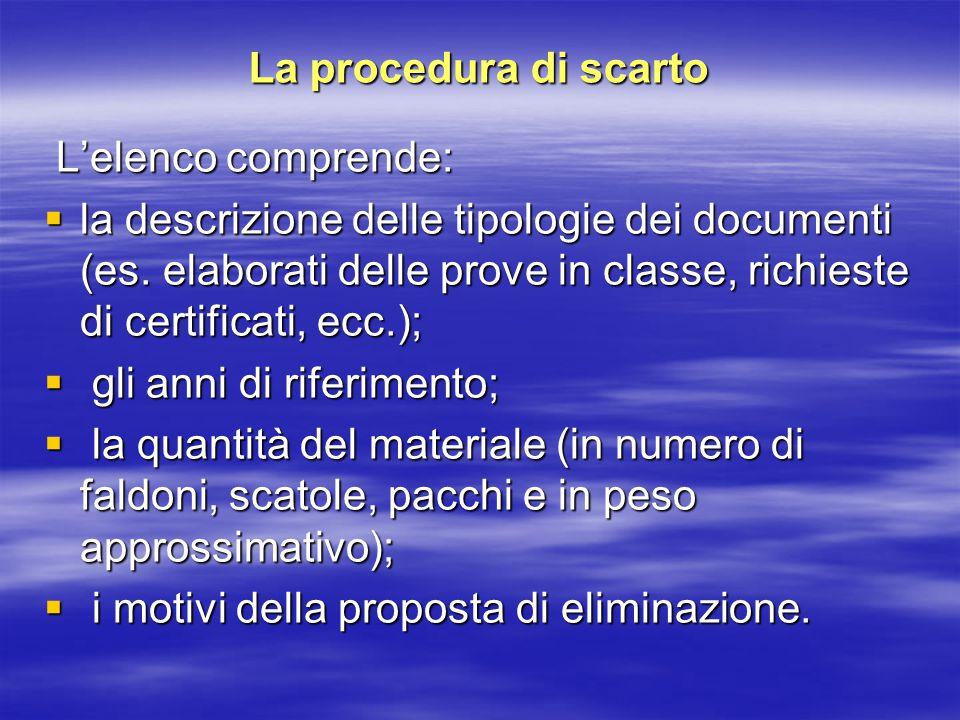 La procedura di scarto L'elenco comprende: L'elenco comprende:  la descrizione delle tipologie dei documenti (es.