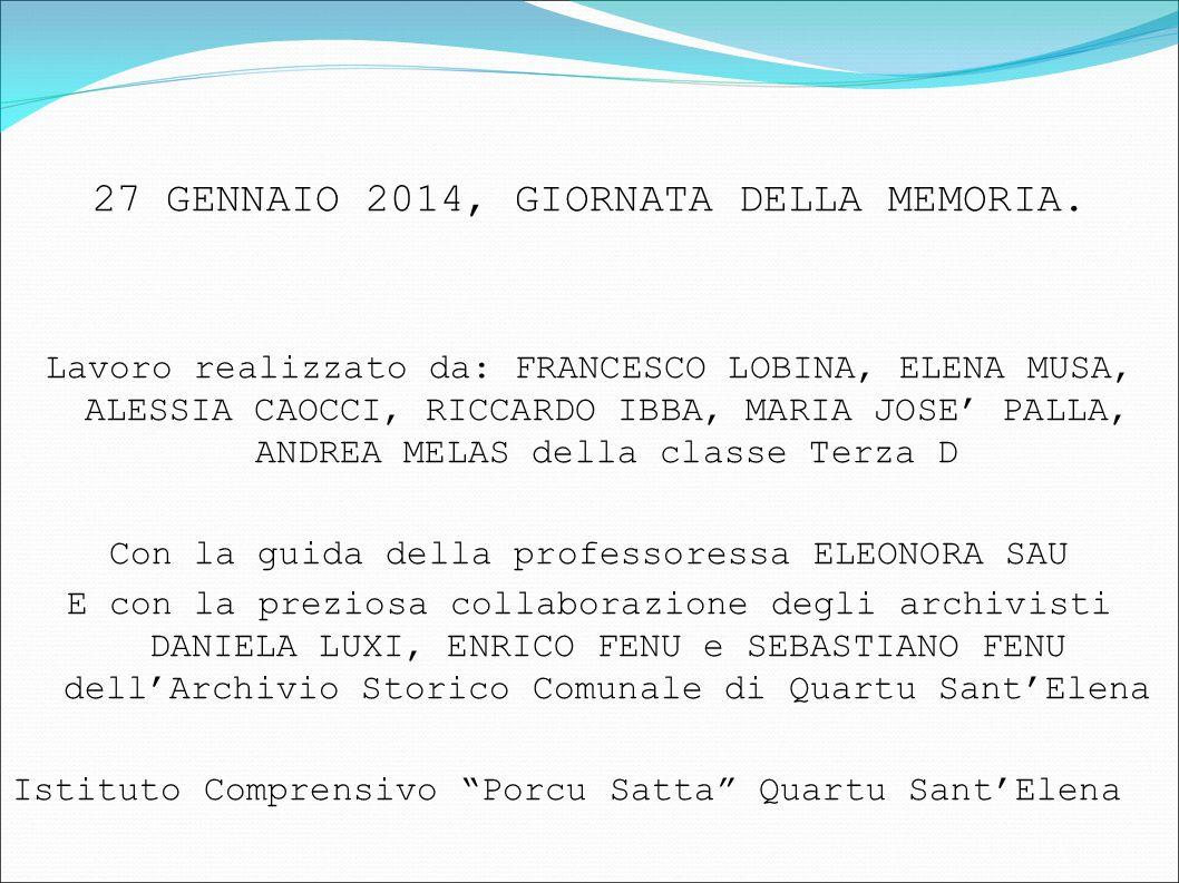 27 GENNAIO 2014, GIORNATA DELLA MEMORIA. Lavoro realizzato da: FRANCESCO LOBINA, ELENA MUSA, ALESSIA CAOCCI, RICCARDO IBBA, MARIA JOSE' PALLA, ANDREA