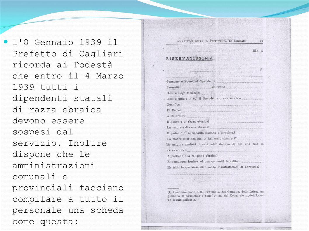 L'8 Gennaio 1939 il Prefetto di Cagliari ricorda ai Podestà che entro il 4 Marzo 1939 tutti i dipendenti statali di razza ebraica devono essere sospes