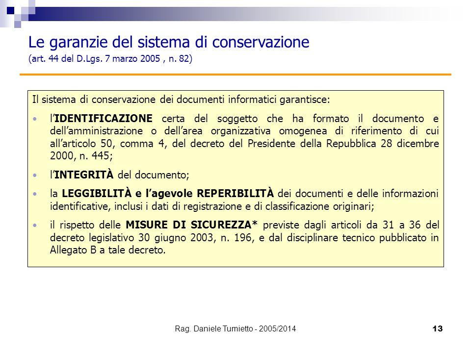 13 Il sistema di conservazione dei documenti informatici garantisce: l'IDENTIFICAZIONE certa del soggetto che ha formato il documento e dell'amministr