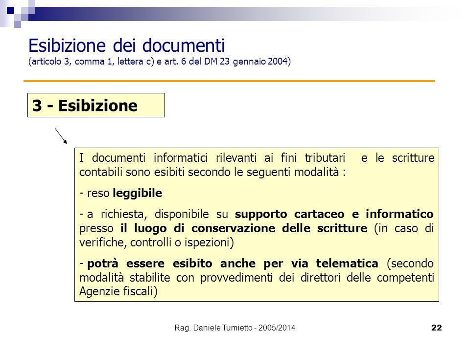 22 3 - Esibizione I documenti informatici rilevanti ai fini tributari e le scritture contabili sono esibiti secondo le seguenti modalità : - reso legg