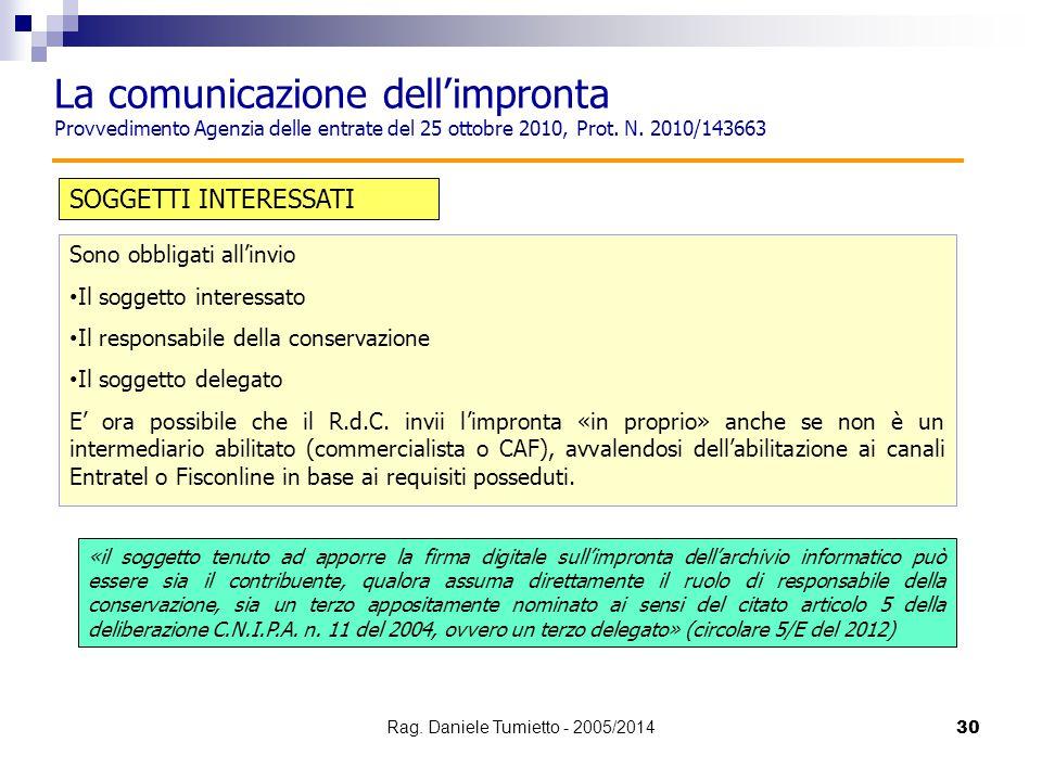 30 La comunicazione dell'impronta Provvedimento Agenzia delle entrate del 25 ottobre 2010, Prot. N. 2010/143663 SOGGETTI INTERESSATI Sono obbligati al