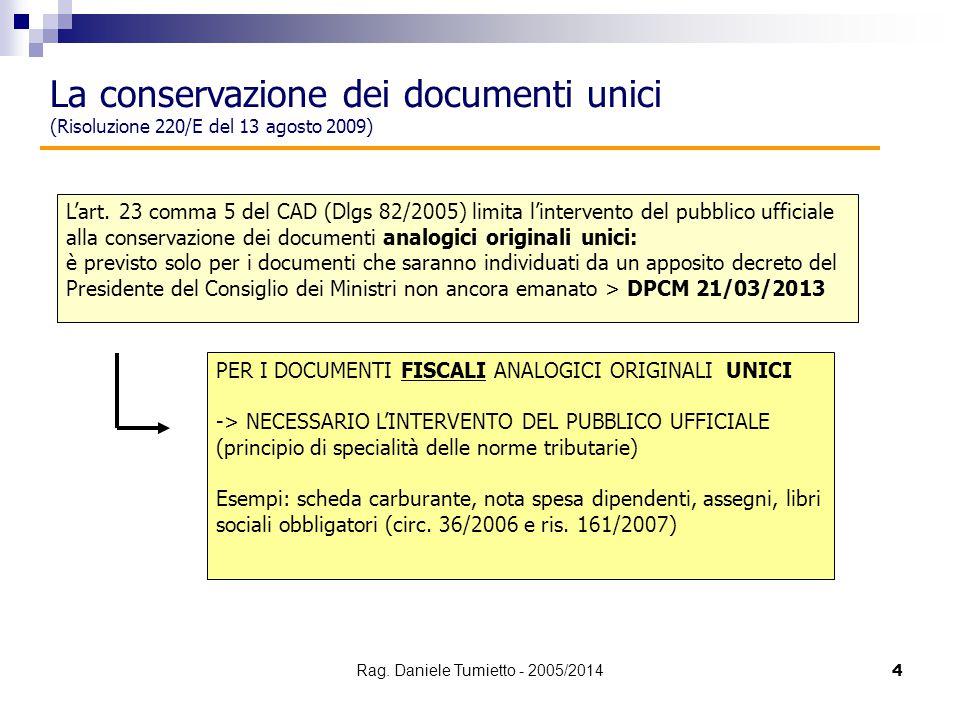 4 La conservazione dei documenti unici (Risoluzione 220/E del 13 agosto 2009) PER I DOCUMENTI FISCALI ANALOGICI ORIGINALI UNICI -> NECESSARIO L'INTERV