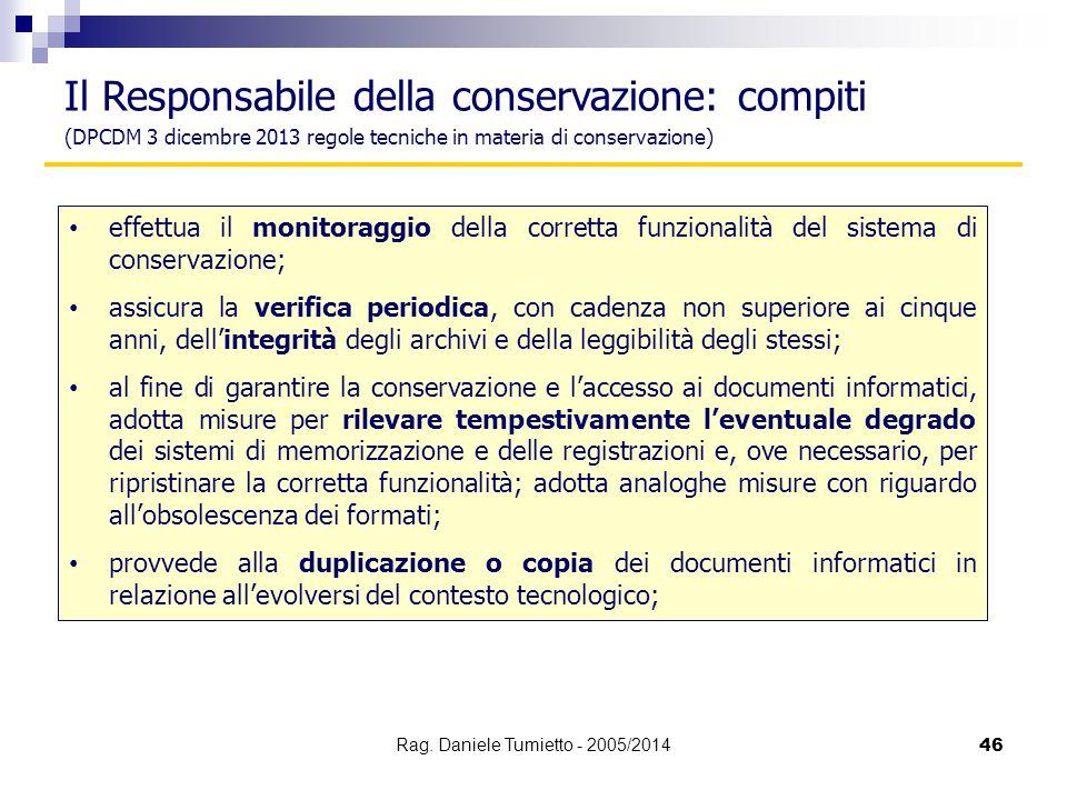 effettua il monitoraggio della corretta funzionalità del sistema di conservazione; assicura la verifica periodica, con cadenza non superiore ai cinque