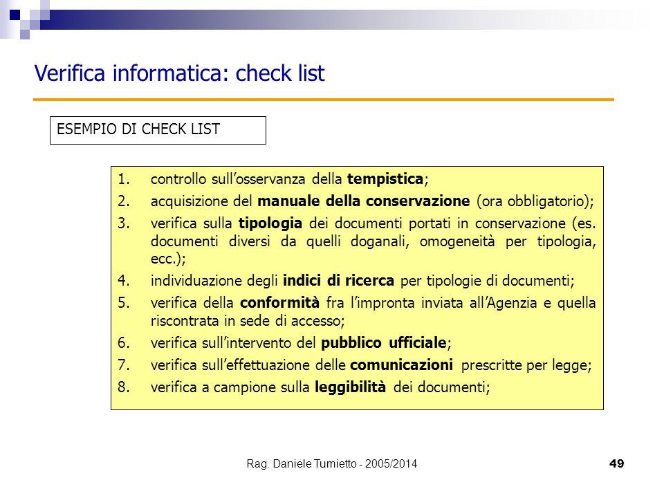 49 Verifica informatica: check list 1.controllo sull'osservanza della tempistica; 2.acquisizione del manuale della conservazione (ora obbligatorio); 3
