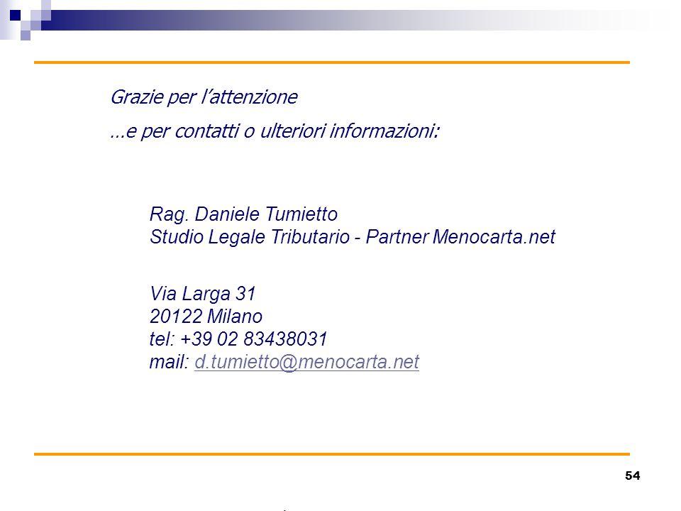 54 Grazie per l'attenzione …e per contatti o ulteriori informazioni: Rag. Daniele Tumietto Studio Legale Tributario - Partner Menocarta.net Via Larga